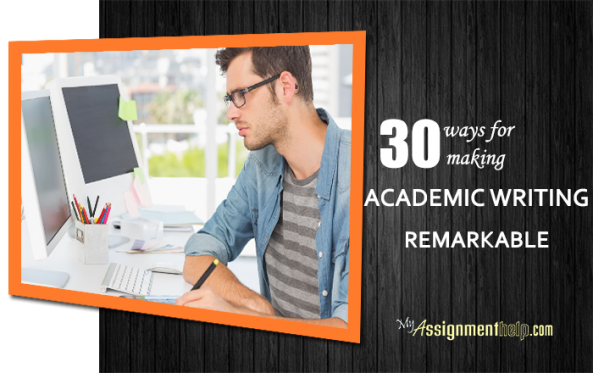 Ways for Making Your Academic Writing Remarkable