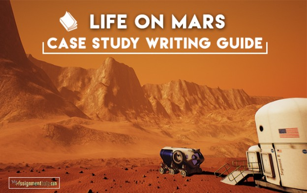 Have To Write A Case Study On Life On Mars? Here's A Step-By-Step Guide