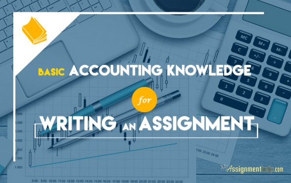 Importance of Basic Accounting Knowledge for Writing an Assignment