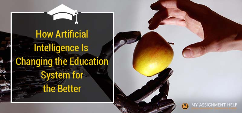 How Artificial Intelligence Is Changing the Education System for the Better