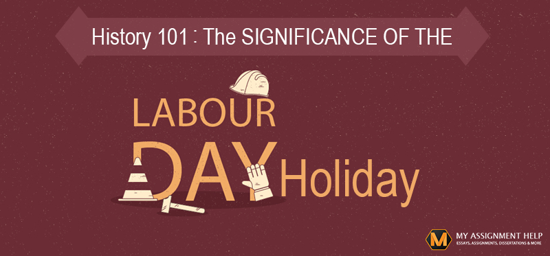 History 101 The Significance of the Labour Day Holiday