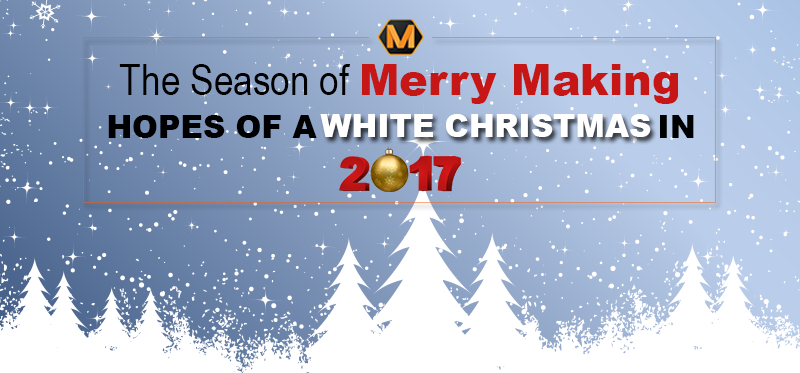 The Season of Merrymaking – Hopes of a White Christmas in 2017