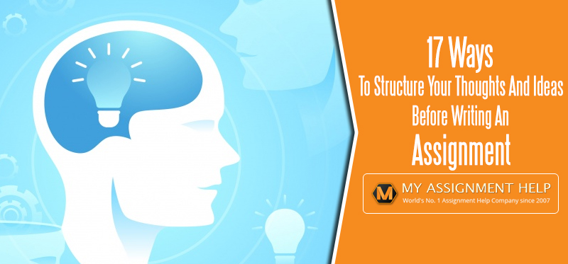 17 Ways To Structure Your Thoughts And Ideas Before Writing An Assignment