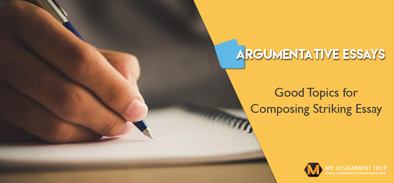 Good Topics for Composing Striking Argumentative Essays