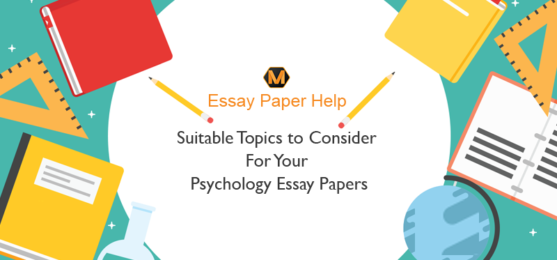 psychology essay topics for your psychology papers with examples suitable topics to consider for your psychology essay papers