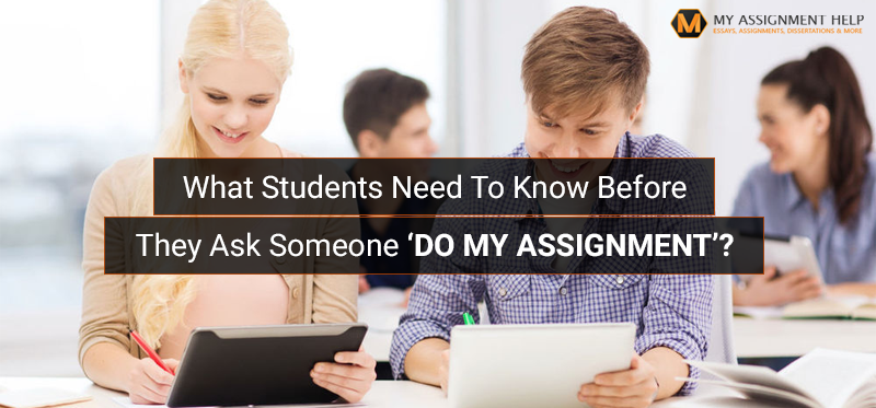 What Students Need To Know Before They Ask Someone 'Do My Assignment'