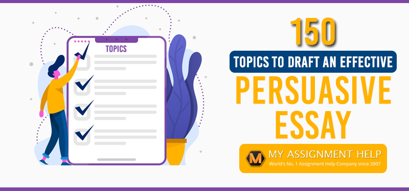 150 Topics To Draft An Effective Persuasive Essay