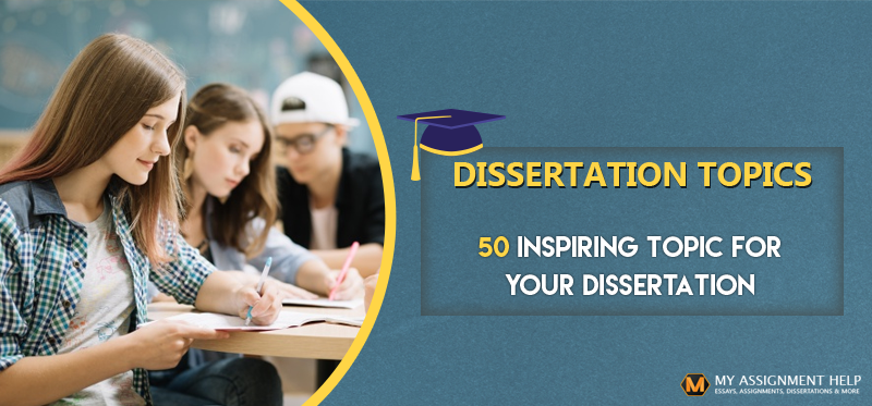 50 Ideas to Inspire – Effective Dissertation Topic Help