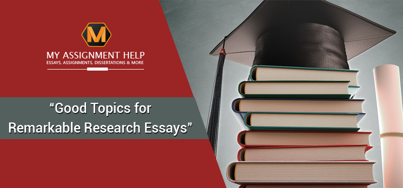 Good Topics for Remarkable Research Essays