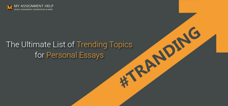 The Ultimate List of Trending Topics for Personal Essays