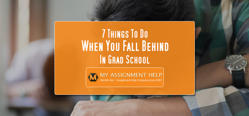 7 Things to Do When You Fall Behind in Grad School