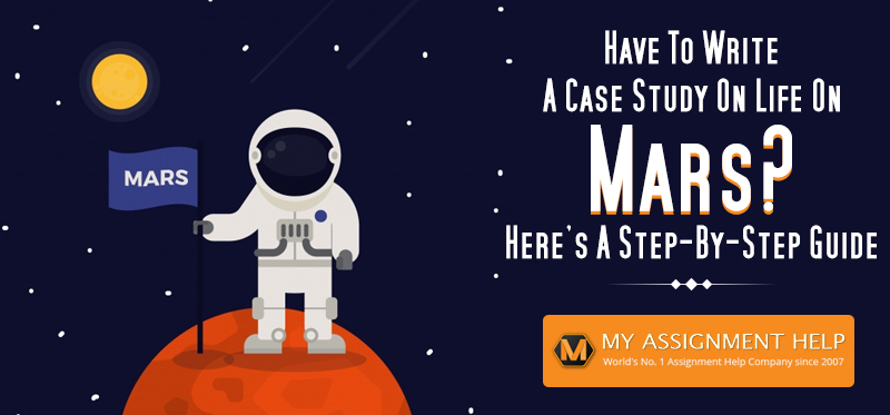 How to Write A Case Study On Life On Mars?