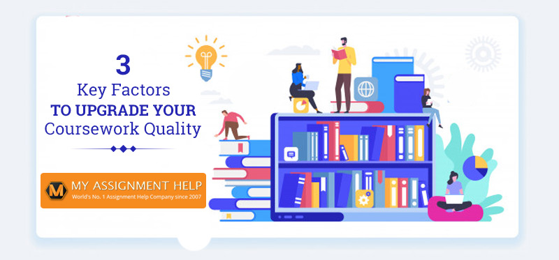 3 Key Factors to Upgrade your Coursework Quality